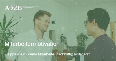 Mitarbeitermotivation – 6 Tipps wie du deine Mitarbeiter nachhaltig motivierst